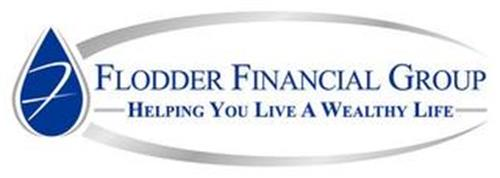 F FLODDER FINANCIAL GROUP HELPING YOU LIVE A WEALTHY LIFE