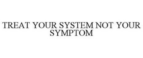 TREAT YOUR SYSTEM NOT YOUR SYMPTOM