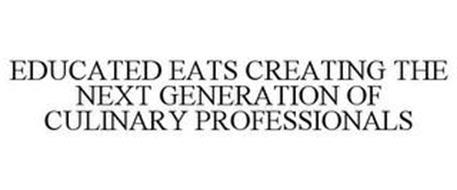 EDUCATED EATS CREATING THE NEXT GENERATION OF CULINARY PROFESSIONALS