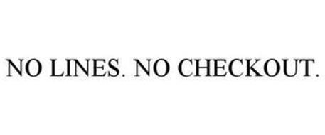 NO LINES. NO CHECKOUT.