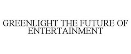 GREENLIGHT THE FUTURE OF ENTERTAINMENT
