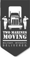 TWO MARINES MOVING MILITARY. INTEGRITY.DELIVERED.