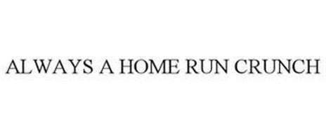 ALWAYS A HOME RUN CRUNCH
