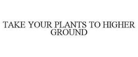 TAKE YOUR PLANTS TO HIGHER GROUND
