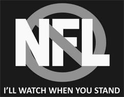 NFL I'LL WATCH WHEN YOU STAND