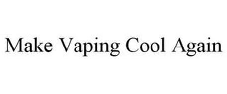 MAKE VAPING COOL AGAIN