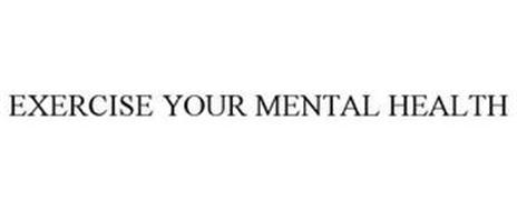 EXERCISE YOUR MENTAL HEALTH
