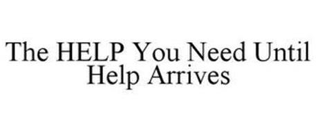 THE HELP YOU NEED UNTIL HELP ARRIVES