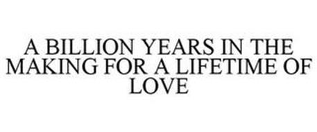 A BILLION YEARS IN THE MAKING FOR A LIFETIME OF LOVE