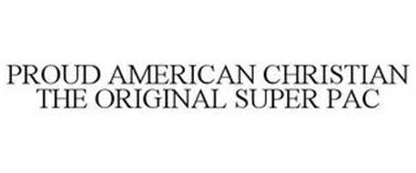 PROUD AMERICAN CHRISTIAN THE ORIGINAL SUPER PAC