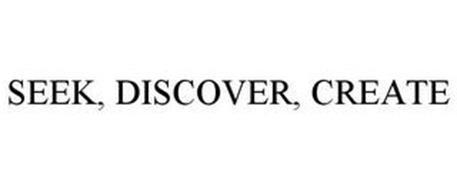 SEEK, DISCOVER, CREATE