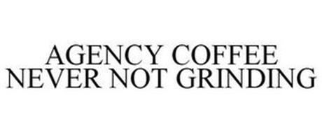 AGENCY COFFEE NEVER NOT GRINDING