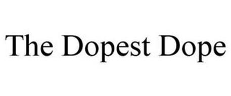 THE DOPEST DOPE