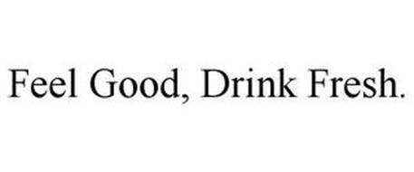 FEEL GOOD, DRINK FRESH.