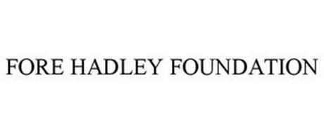 FORE HADLEY FOUNDATION