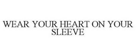 WEAR YOUR HEART ON YOUR SLEEVE