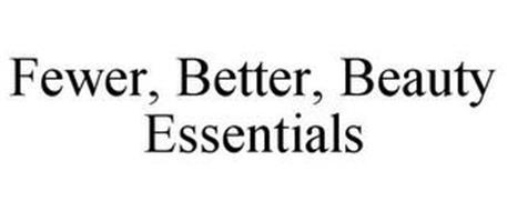 FEWER, BETTER, BEAUTY ESSENTIALS
