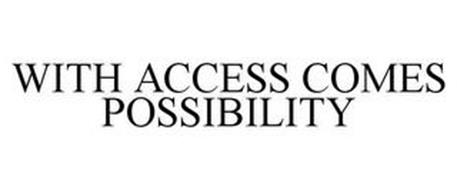 WITH ACCESS COMES POSSIBILITY