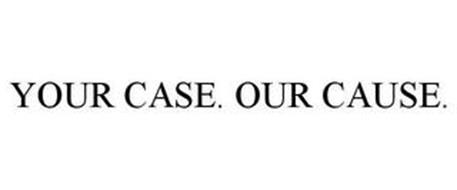 YOUR CASE. OUR CAUSE.