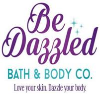 BE DAZZLED BATH & BODY CO. LOVE YOUR SKIN. DAZZLE YOUR BODY.