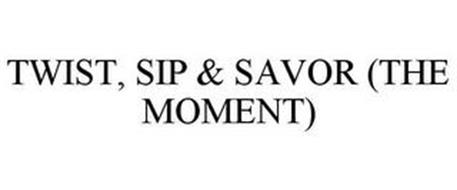 TWIST, SIP & SAVOR (THE MOMENT)
