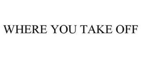 WHERE YOU TAKE OFF
