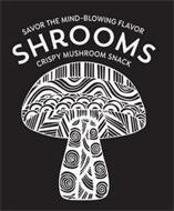SAVOR THE MIND-BLOWING FLAVOR SHROOMS CRISPY MUSHROOM SNACK