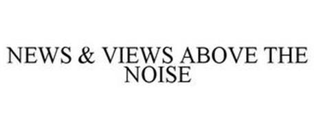 NEWS & VIEWS ABOVE THE NOISE
