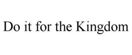DO IT FOR THE KINGDOM