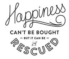 HAPPINESS CAN'T BE BOUGHT - BUT IT CAN BE - RESCUED