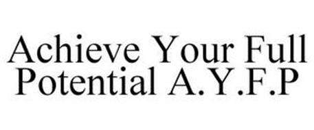 ACHIEVE YOUR FULL POTENTIAL A.Y.F.P