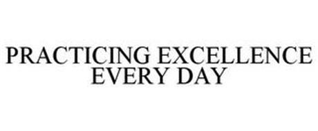 PRACTICING EXCELLENCE EVERY DAY