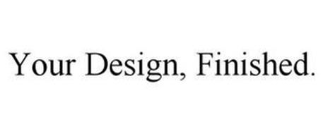 YOUR DESIGN, FINISHED.