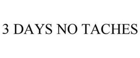 3 DAYS NO TACHES