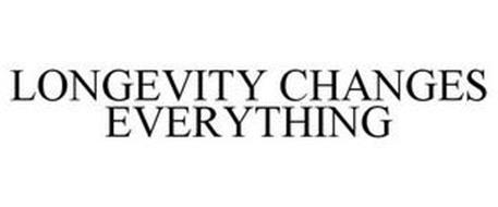 LONGEVITY CHANGES EVERYTHING