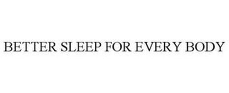 BETTER SLEEP FOR EVERY BODY
