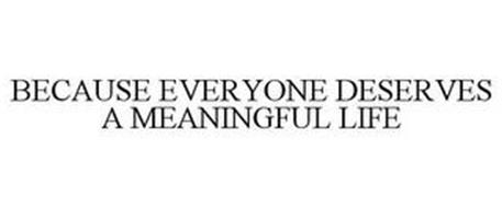 BECAUSE EVERYONE DESERVES A MEANINGFUL LIFE