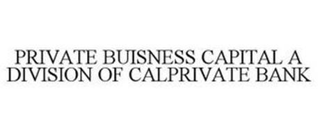 PRIVATE BUISNESS CAPITAL A DIVISION OF CALPRIVATE BANK