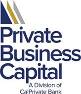 PRIVATE BUSINESS CAPITAL A DIVISION OF CALPRIVATE BANK