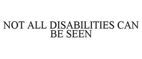 NOT ALL DISABILITIES CAN BE SEEN