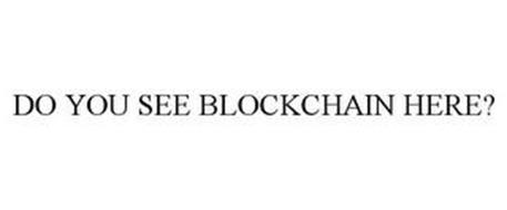 DO YOU SEE BLOCKCHAIN HERE?
