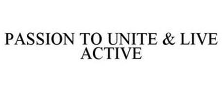 PASSION TO UNITE & LIVE ACTIVE