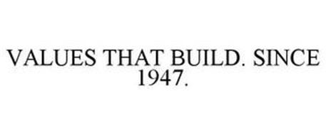 VALUES THAT BUILD. SINCE 1947.