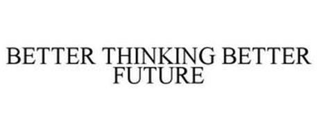 BETTER THINKING BETTER FUTURE