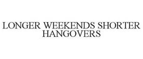 LONGER WEEKENDS SHORTER HANGOVERS