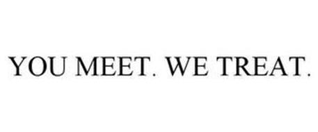 YOU MEET. WE TREAT.