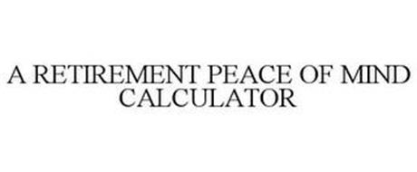 A RETIREMENT PEACE OF MIND CALCULATOR