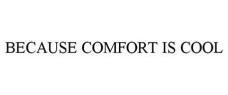 BECAUSE COMFORT IS COOL