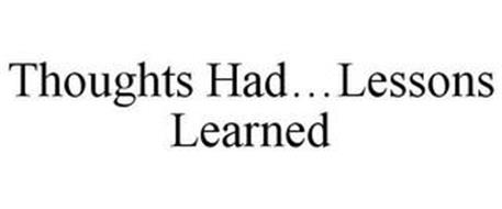 THOUGHTS HAD...LESSONS LEARNED