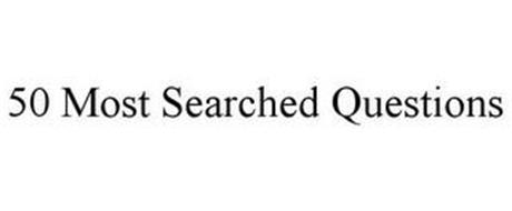 50 MOST SEARCHED QUESTIONS